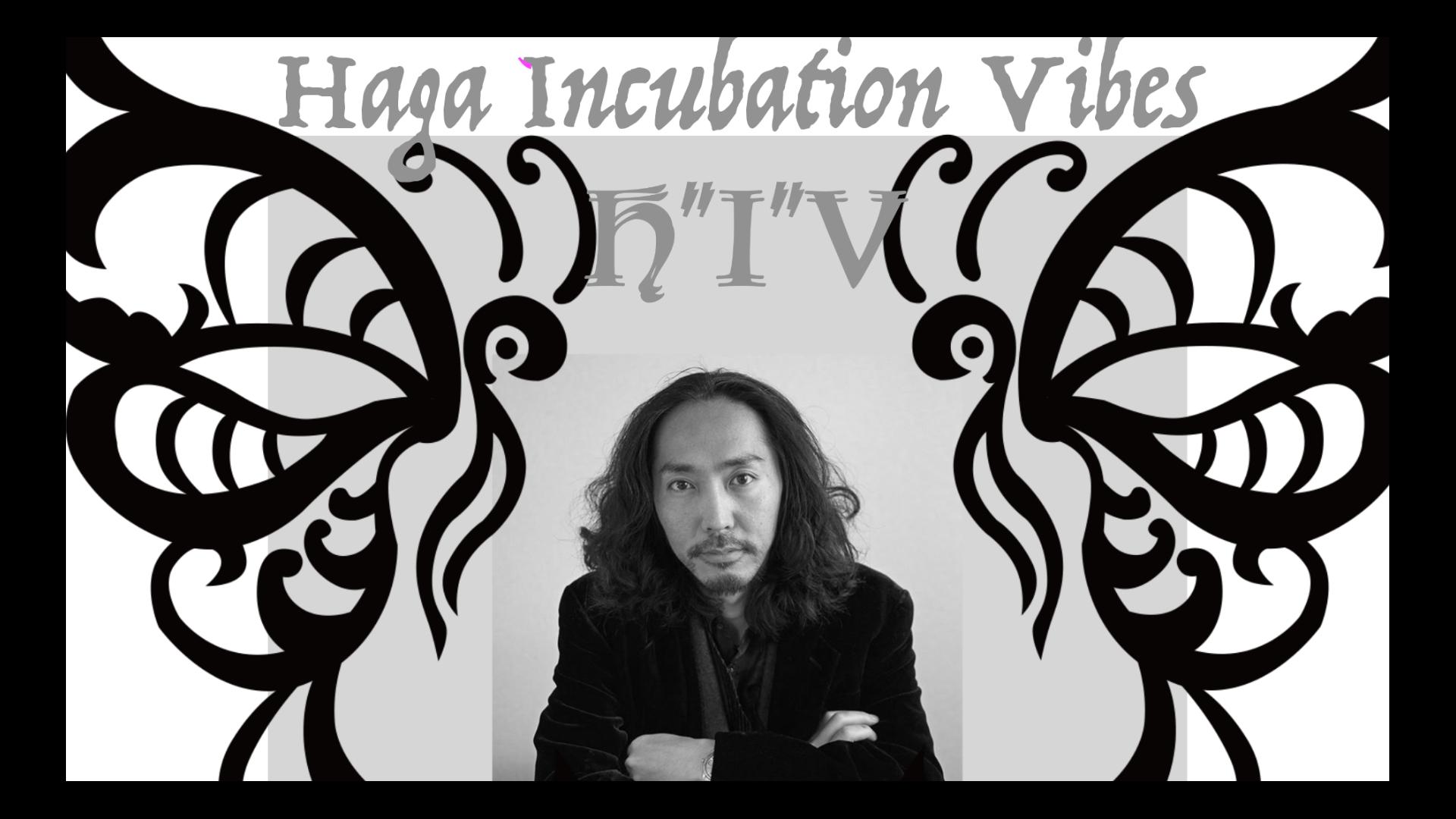 H.I.V(Haga Incubation Vibes)